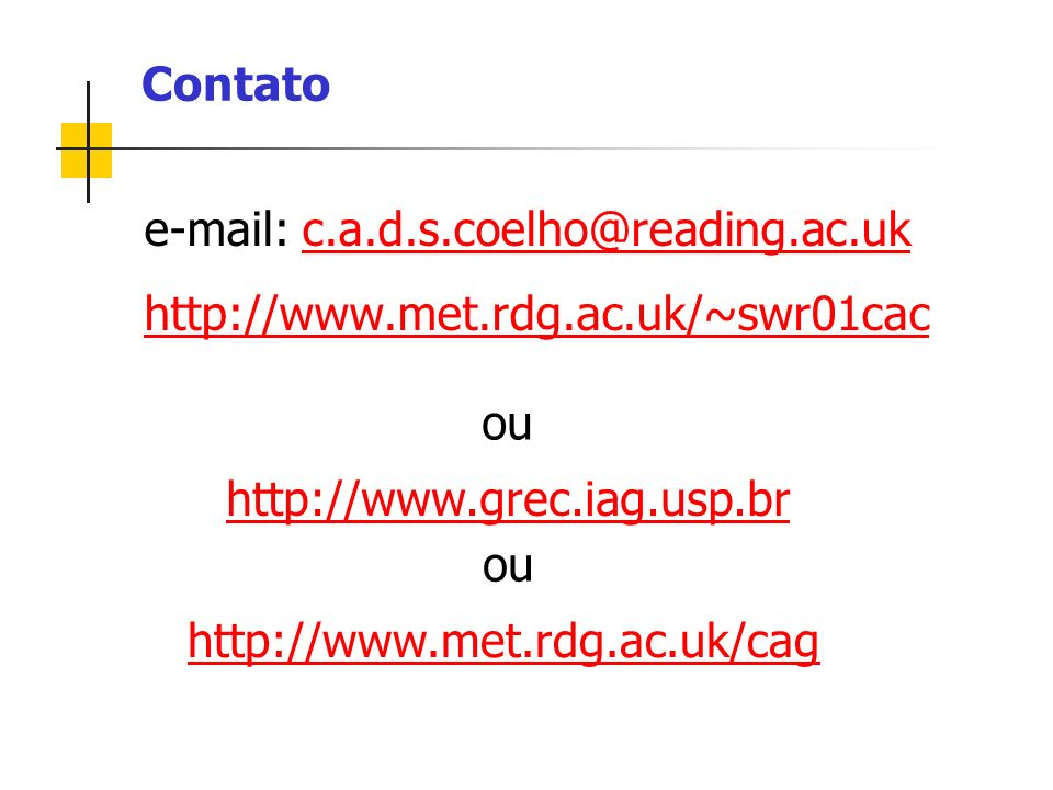 Contato e-mail: c.a.d.s.coelho@reading.ac.ukc.a.d.s.coelho@reading.ac.uk http://www.met.rdg.ac.uk/~swr01cac http://www.grec.iag.usp.br ou http://www.m