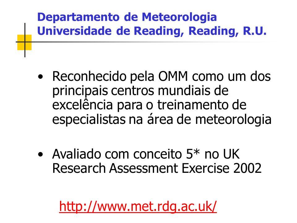 Reconhecido pela OMM como um dos principais centros mundiais de excelência para o treinamento de especialistas na área de meteorologia Avaliado com conceito 5* no UK Research Assessment Exercise 2002 Departamento de Meteorologia Universidade de Reading, Reading, R.U.