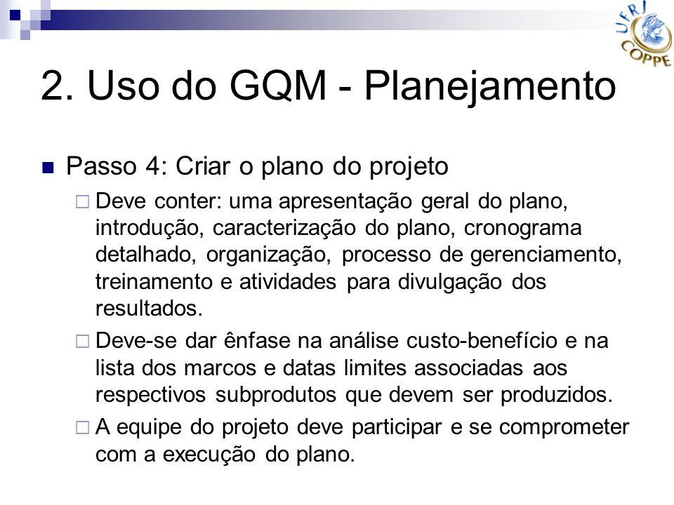 2. Uso do GQM - Planejamento Passo 4: Criar o plano do projeto Deve conter: uma apresentação geral do plano, introdução, caracterização do plano, cron