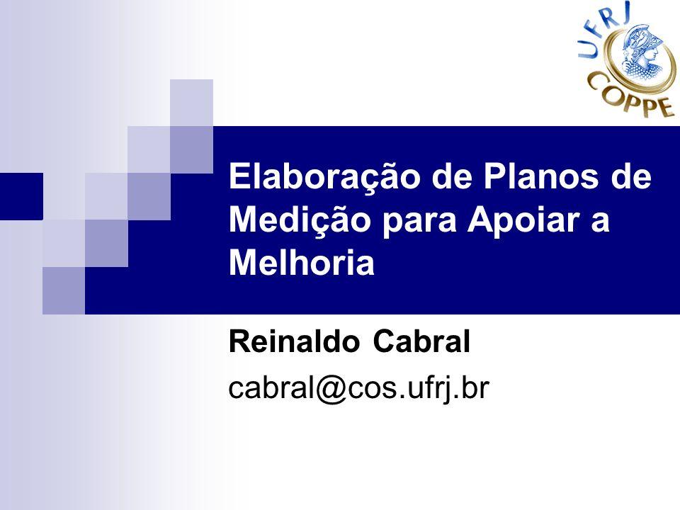 Elaboração de Planos de Medição para Apoiar a Melhoria Reinaldo Cabral cabral@cos.ufrj.br