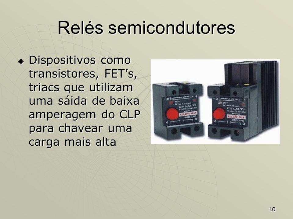 10 Relés semicondutores Dispositivos como transistores, FETs, triacs que utilizam uma sáida de baixa amperagem do CLP para chavear uma carga mais alta