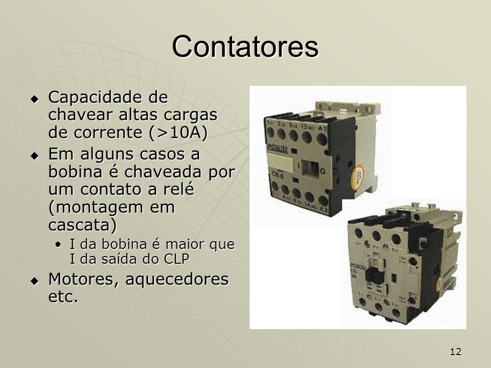 12 Contatores Capacidade de chavear altas cargas de corrente (>10A) Capacidade de chavear altas cargas de corrente (>10A) Em alguns casos a bobina é c