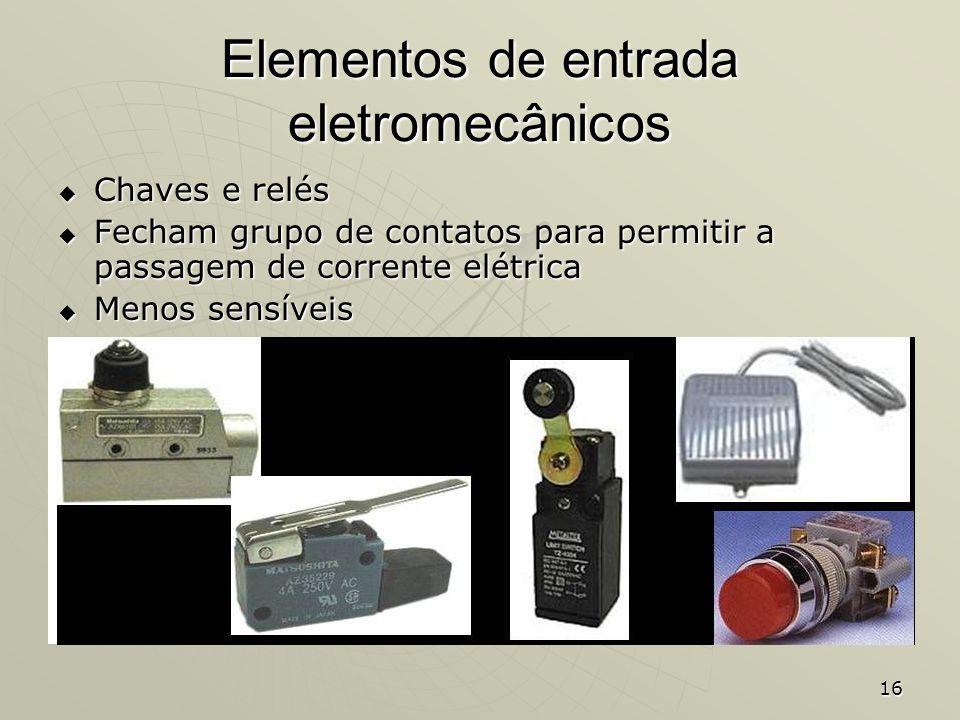 16 Elementos de entrada eletromecânicos Chaves e relés Chaves e relés Fecham grupo de contatos para permitir a passagem de corrente elétrica Fecham gr