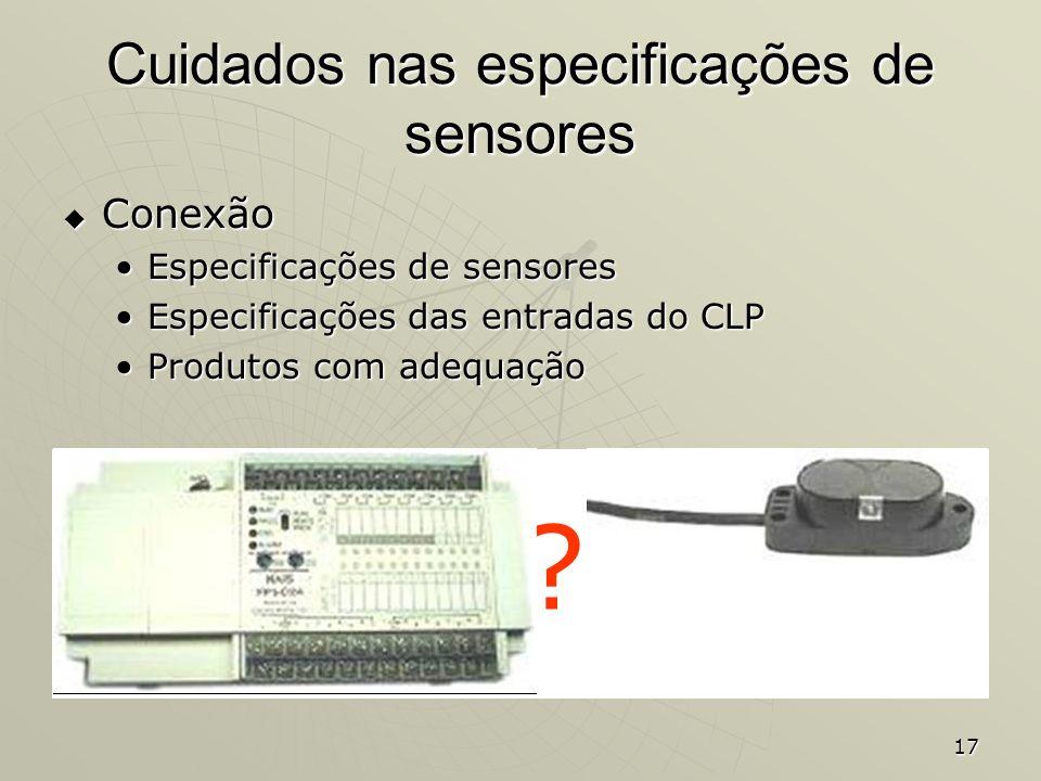 17 Cuidados nas especificações de sensores Conexão Conexão Especificações de sensoresEspecificações de sensores Especificações das entradas do CLPEspe