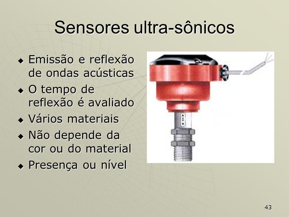 43 Sensores ultra-sônicos Emissão e reflexão de ondas acústicas Emissão e reflexão de ondas acústicas O tempo de reflexão é avaliado O tempo de reflex