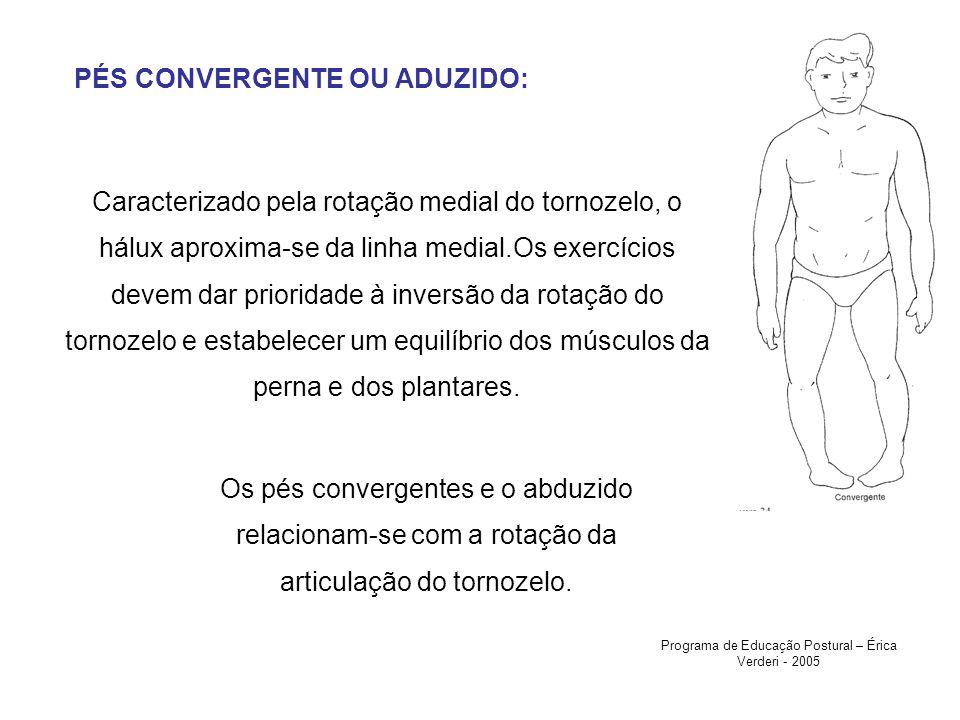 PÉS CONVERGENTE OU ADUZIDO: Caracterizado pela rotação medial do tornozelo, o hálux aproxima-se da linha medial.Os exercícios devem dar prioridade à i