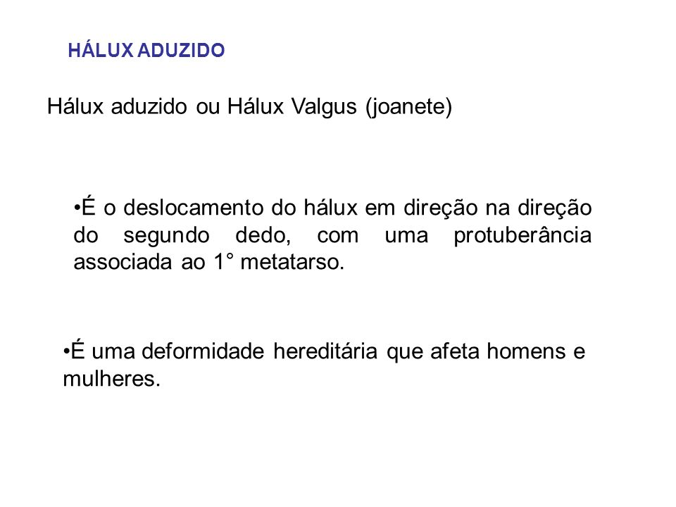 HÁLUX ADUZIDO Hálux aduzido ou Hálux Valgus (joanete) É o deslocamento do hálux em direção na direção do segundo dedo, com uma protuberância associada