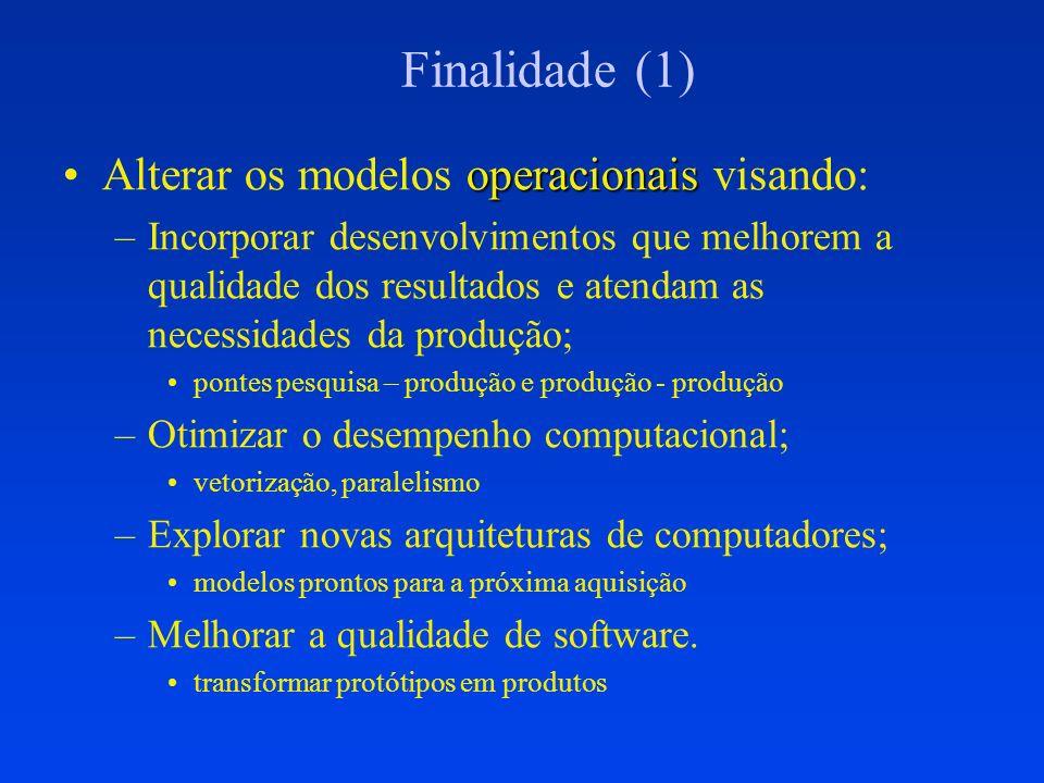 Finalidade (1) operacionaisAlterar os modelos operacionais visando: –Incorporar desenvolvimentos que melhorem a qualidade dos resultados e atendam as