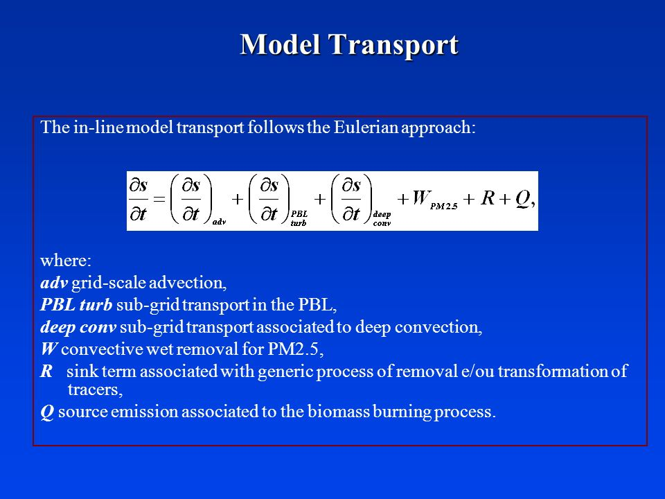 Model Transport The in-line model transport follows the Eulerian approach: where: adv grid-scale advection, PBL turb sub-grid transport in the PBL, de