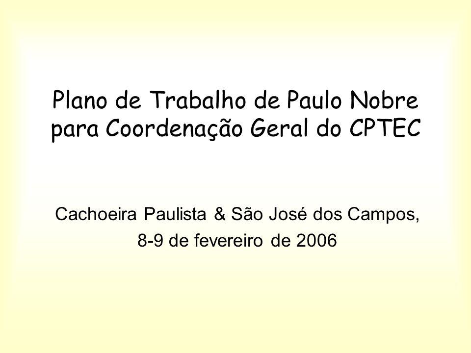 Plano de Trabalho de Paulo Nobre para Coordenação Geral do CPTEC Cachoeira Paulista & São José dos Campos, 8-9 de fevereiro de 2006