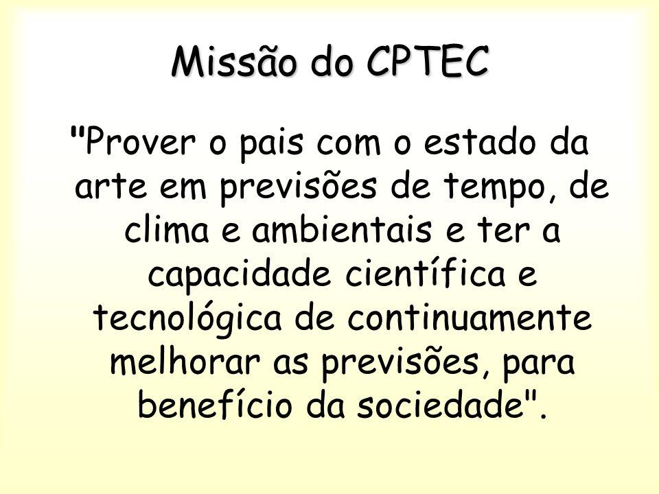 Missão do CPTEC Prover o pais com o estado da arte em previsões de tempo, de clima e ambientais e ter a capacidade científica e tecnológica de continuamente melhorar as previsões, para benefício da sociedade .