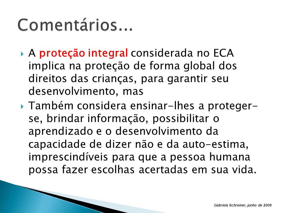 Gabriela Schreiner, junho de 2009 Exercício da cidadania Apuração eficaz por parte das autoridades, qualquer que seja a situação que envolva crianças e adolescentes.