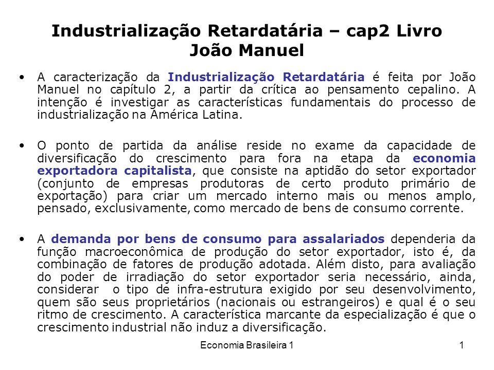 Economia Brasileira 12 A industrialização induzida pela expansão das exportações encontrava limites estreitos impostos pelo crescimento dos mercados gerados pelo setor exportador, que, uma vez ocupados, tornariam a expansão industrial extremamente débil.