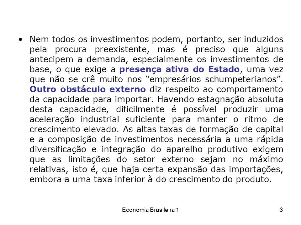 Economia Brasileira 13 Nem todos os investimentos podem, portanto, ser induzidos pela procura preexistente, mas é preciso que alguns antecipem a deman