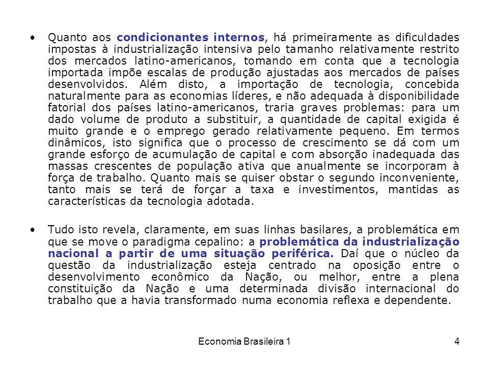 Economia Brasileira 15 João Manuel parte do que entende ser o silêncio do paradigma cepalino: tomar a industrialização latino-americana como uma industrialização capitalista; mais ainda, como uma determinada industrialização capitalista: uma industrialização capitalista retardatária.