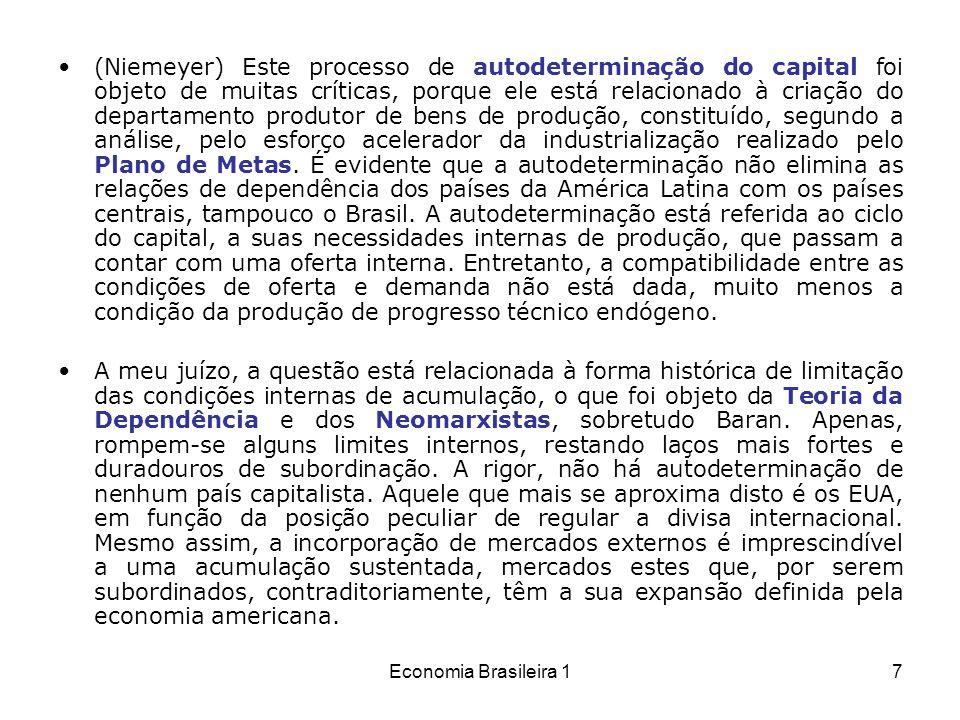 Economia Brasileira 17 (Niemeyer) Este processo de autodeterminação do capital foi objeto de muitas críticas, porque ele está relacionado à criação do