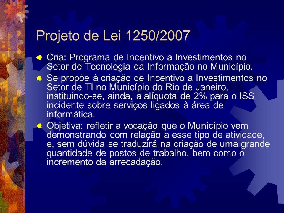 Projeto de Lei 1250/2007 Cria: Programa de Incentivo a Investimentos no Setor de Tecnologia da Informação no Município. Se propõe à criação de Incenti