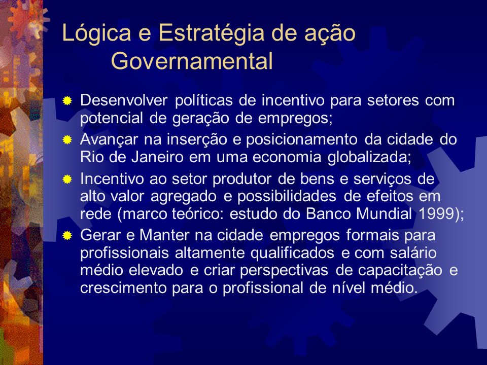 Lógica e Estratégia de ação Governamental Desenvolver políticas de incentivo para setores com potencial de geração de empregos; Avançar na inserção e