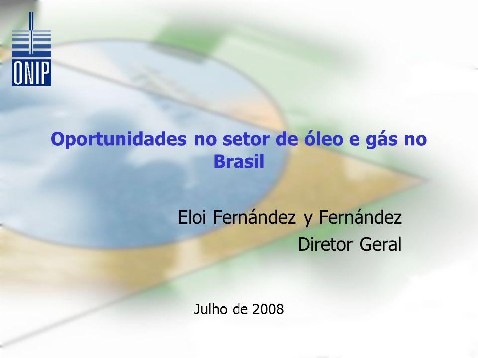 Oportunidades no setor de óleo e gás no Brasil Eloi Fernández y Fernández Diretor Geral Julho de 2008