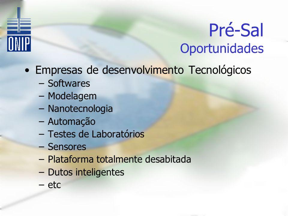 Pré-Sal Oportunidades Empresas de desenvolvimento Tecnológicos –Softwares –Modelagem –Nanotecnologia –Automação –Testes de Laboratórios –Sensores –Plataforma totalmente desabitada –Dutos inteligentes –etc