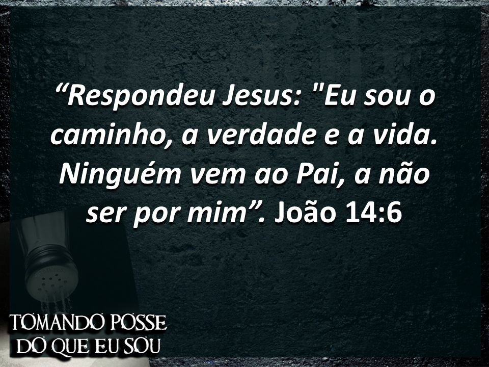 Respondeu Jesus: