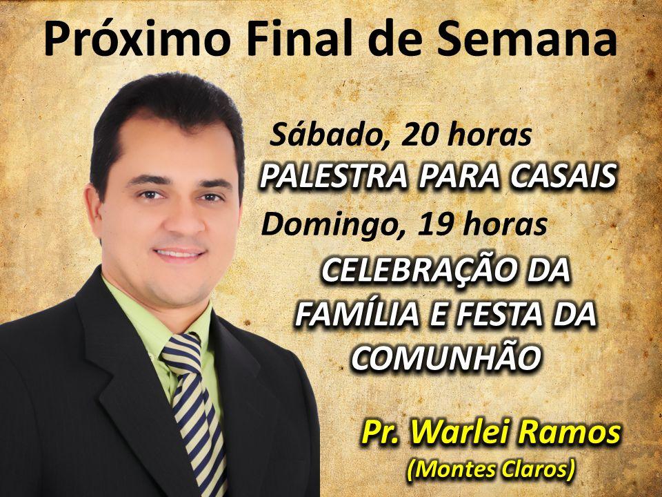 Próximo Final de Semana Sábado, 20 horas Domingo, 19 horas