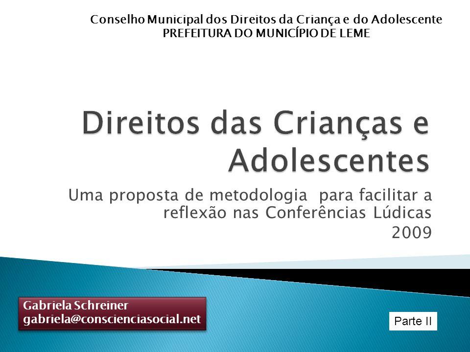 Uma proposta de metodologia para facilitar a reflexão nas Conferências Lúdicas 2009 Gabriela Schreiner gabriela@conscienciasocial.net Gabriela Schrein