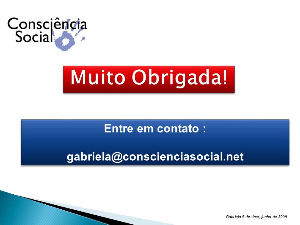 Gabriela Schreiner, junho de 2009 Muito Obrigada! Entre em contato : gabriela@conscienciasocial.net Entre em contato : gabriela@conscienciasocial.net