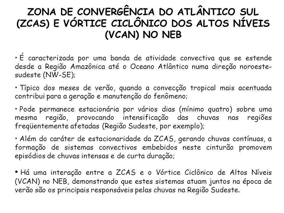 ZONA DE CONVERGÊNCIA DO ATLÂNTICO SUL (ZCAS) E VÓRTICE CICLÔNICO DOS ALTOS NÍVEIS (VCAN) NO NEB É caracterizada por uma banda de atividade convectiva