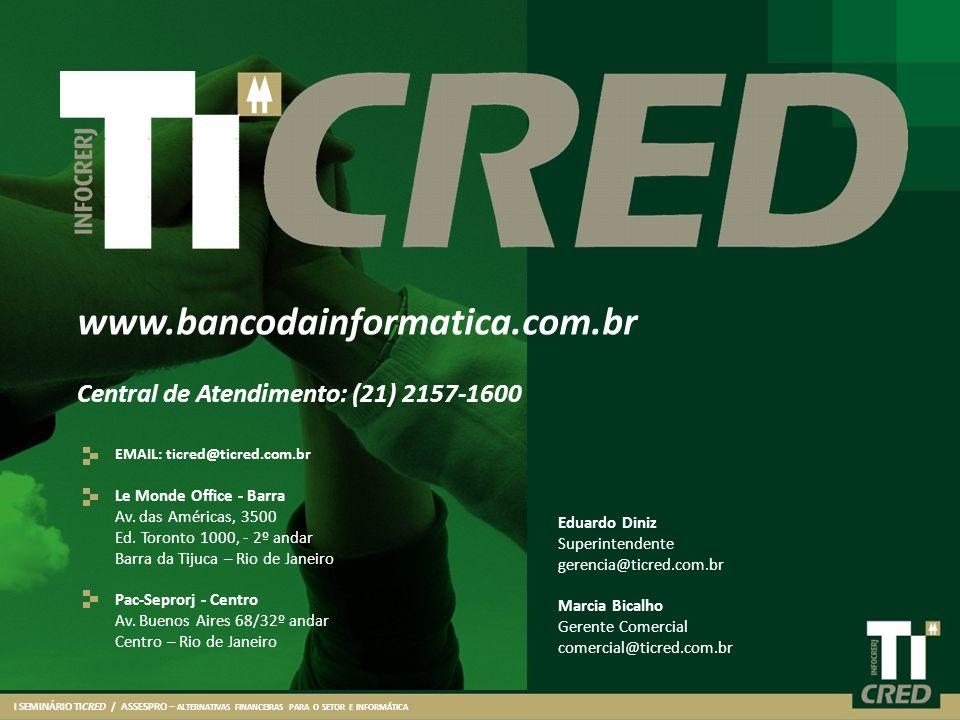 I SEMINÁRIO TICRED / ASSESPRO – ALTERNATIVAS FINANCEIRAS PARA O SETOR E INFORMÁTICA Eduardo Diniz Superintendente gerencia@ticred.com.br Marcia Bicalh
