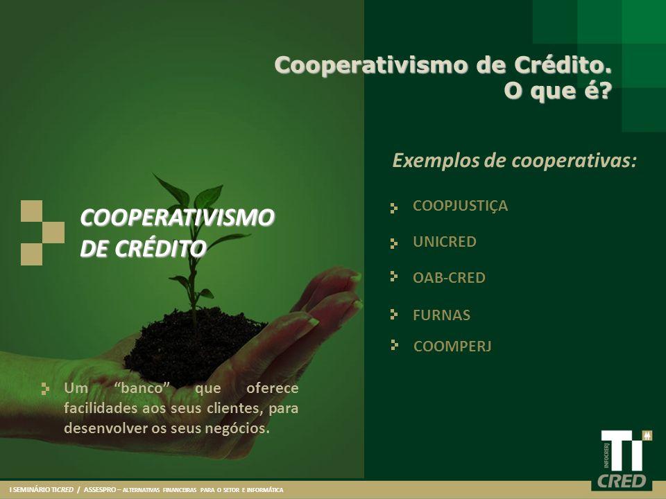 Um banco que oferece facilidades aos seus clientes, para desenvolver os seus negócios. Cooperativismo de Crédito. O que é? COOPJUSTIÇA UNICRED I SEMIN