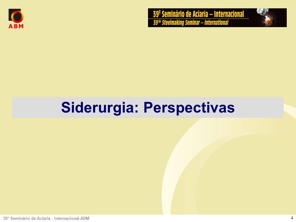 39º Seminário de Aciaria - Internacional-ABM 3 Siderurgia: Perspectivas Potencial dos Profissionais mais Visados Demanda de Profissionais: Metalurgistas Atração e Retenção de Talentos Perfil do Profissional: Competências Agenda