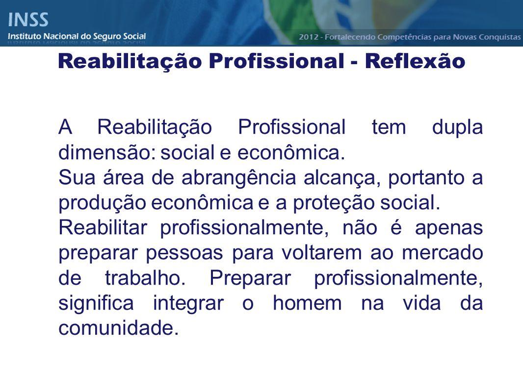 A Reabilitação Profissional tem dupla dimensão: social e econômica. Sua área de abrangência alcança, portanto a produção econômica e a proteção social