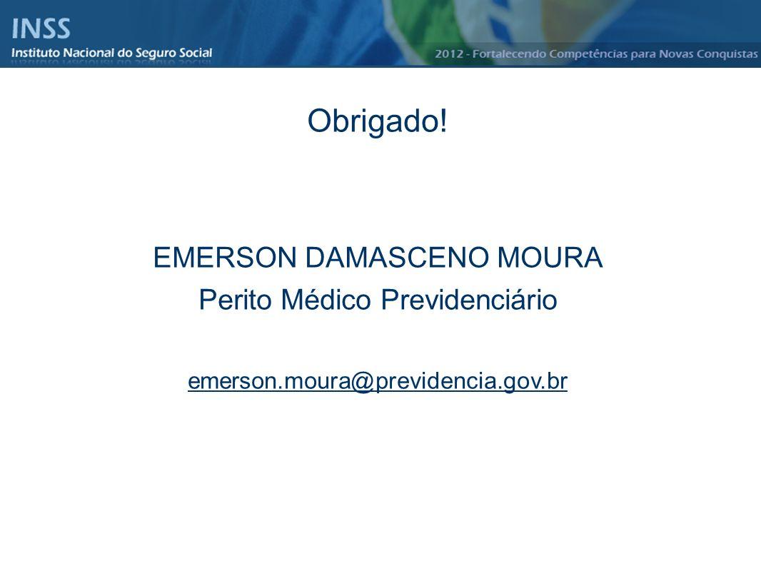 Obrigado! EMERSON DAMASCENO MOURA Perito Médico Previdenciário emerson.moura@previdencia.gov.br