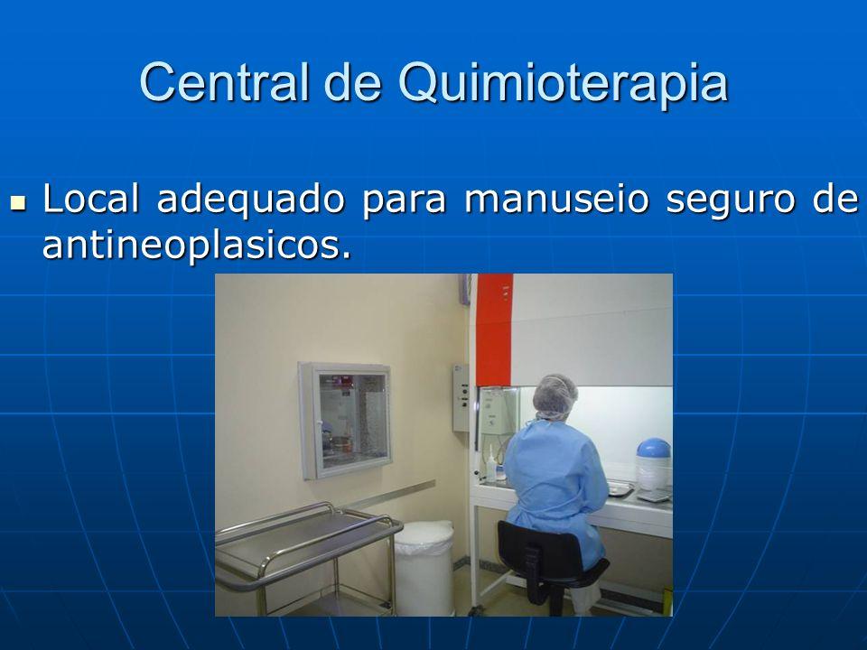 Central de Quimioterapia Local adequado para manuseio seguro de antineoplasicos. Local adequado para manuseio seguro de antineoplasicos.