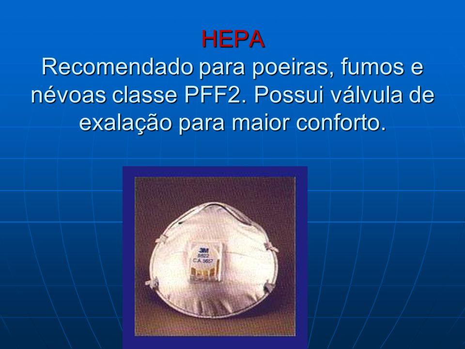 HEPA Recomendado para poeiras, fumos e névoas classe PFF2. Possui válvula de exalação para maior conforto.