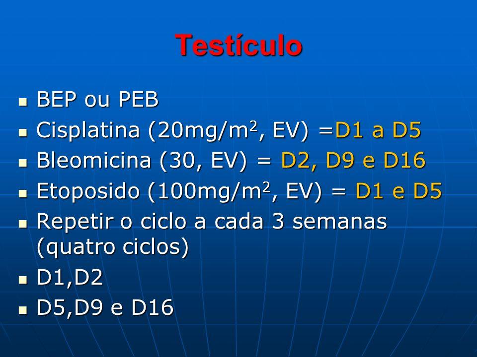 Testículo BEP ou PEB BEP ou PEB Cisplatina (20mg/m 2, EV) =D1 a D5 Cisplatina (20mg/m 2, EV) =D1 a D5 Bleomicina (30, EV) = D2, D9 e D16 Bleomicina (3