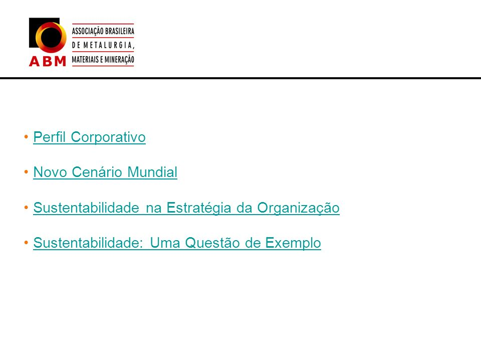 Perfil Corporativo Novo Cenário Mundial Sustentabilidade na Estratégia da Organização Sustentabilidade: Uma Questão de Exemplo