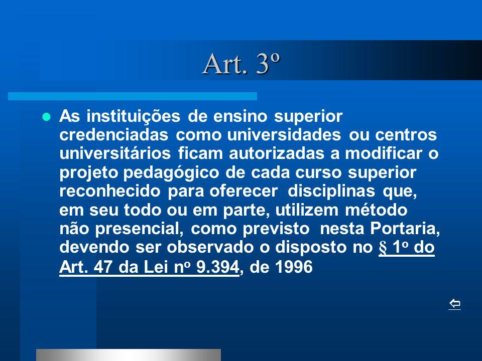 Art. 3º As instituições de ensino superior credenciadas como universidades ou centros universitários ficam autorizadas a modificar o projeto pedagógic