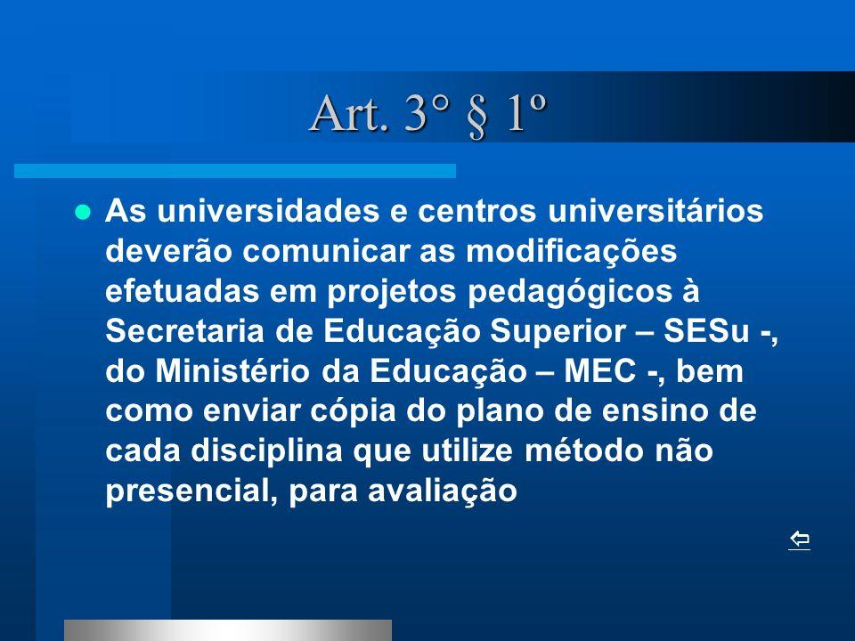 Art. 3° § 1º As universidades e centros universitários deverão comunicar as modificações efetuadas em projetos pedagógicos à Secretaria de Educação Su
