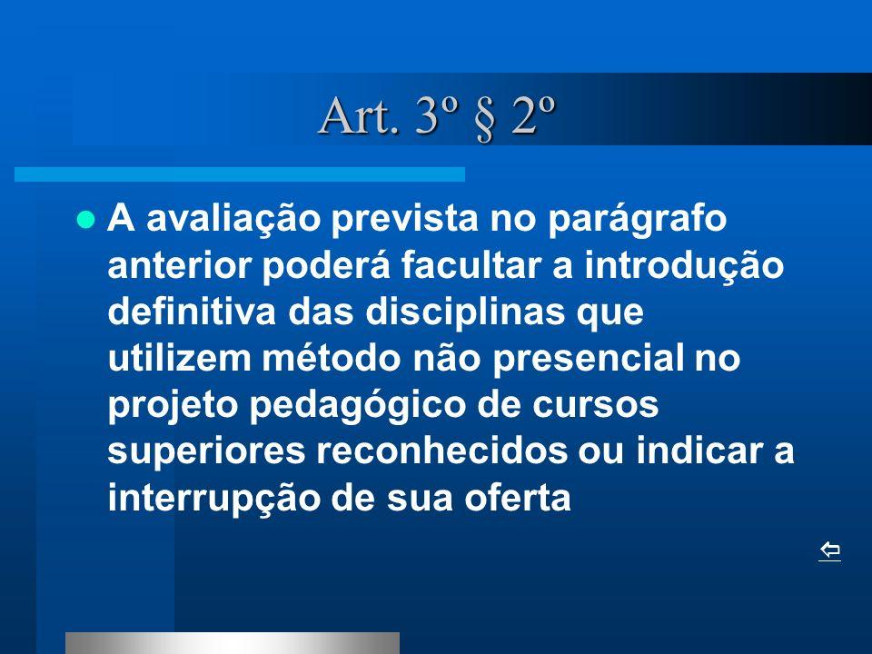 Art. 3º § 2º A avaliação prevista no parágrafo anterior poderá facultar a introdução definitiva das disciplinas que utilizem método não presencial no