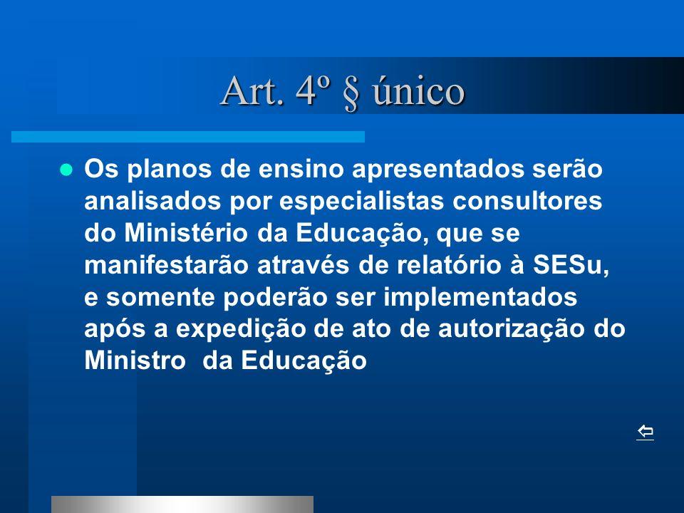 Art. 4º § único Os planos de ensino apresentados serão analisados por especialistas consultores do Ministério da Educação, que se manifestarão através