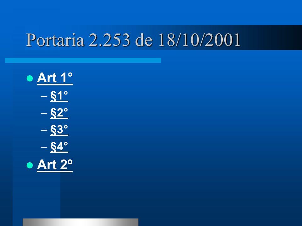 Portaria 2.253 de 18/10/2001 Art 1° –§1°§1° –§2°§2° –§3°§3° –§4°§4° Art 2º