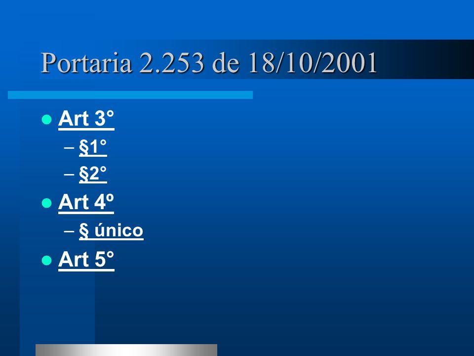 Portaria 2.253 de 18/10/2001 Art 3° –§1°§1° –§2°§2° Art 4º –§ único§ único Art 5°