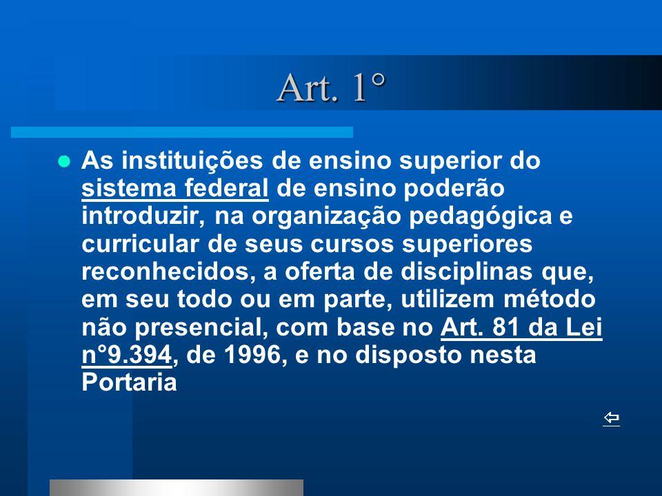 Art. 1° As instituições de ensino superior do sistema federal de ensino poderão introduzir, na organização pedagógica e curricular de seus cursos supe