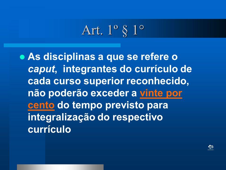 Art. 1º § 1° As disciplinas a que se refere o caput, integrantes do currículo de cada curso superior reconhecido, não poderão exceder a vinte por cent