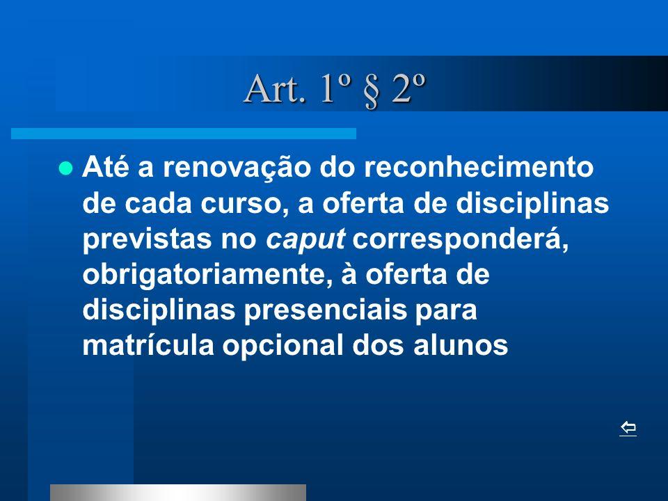 Art. 1º § 2º Até a renovação do reconhecimento de cada curso, a oferta de disciplinas previstas no caput corresponderá, obrigatoriamente, à oferta de