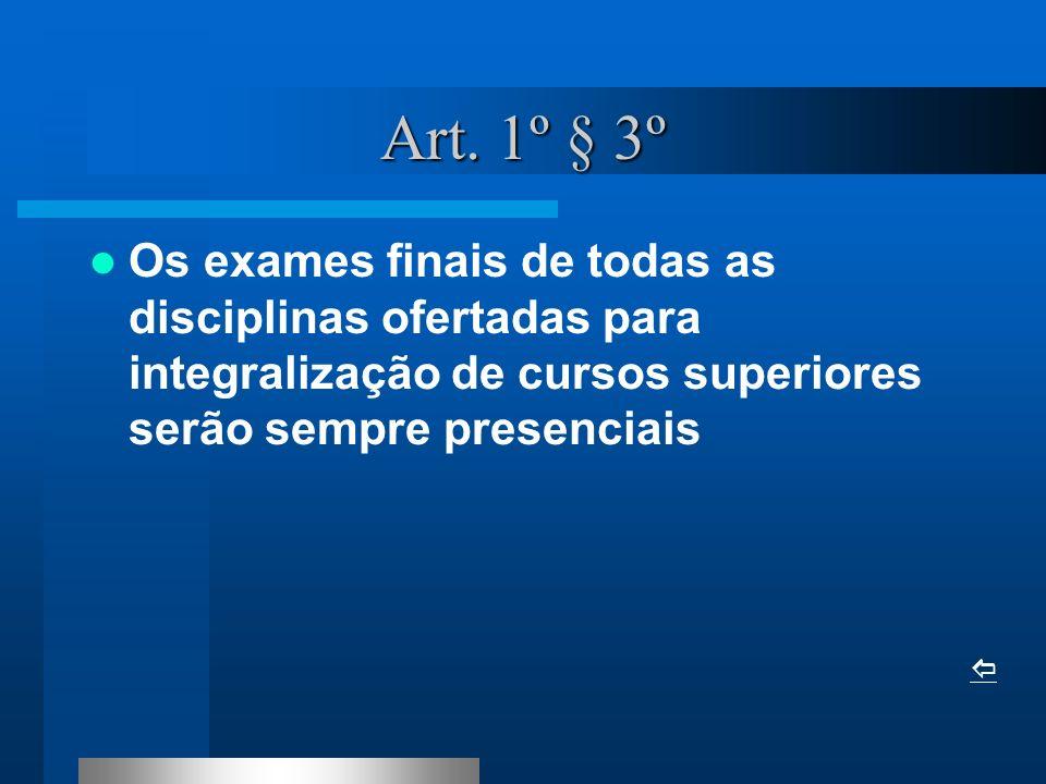 Art. 1º § 3º Os exames finais de todas as disciplinas ofertadas para integralização de cursos superiores serão sempre presenciais