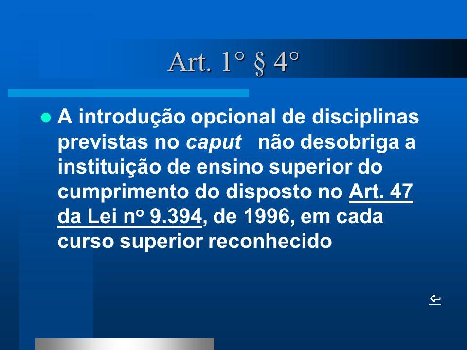 Art. 1° § 4° A introdução opcional de disciplinas previstas no caput não desobriga a instituição de ensino superior do cumprimento do disposto no Art.