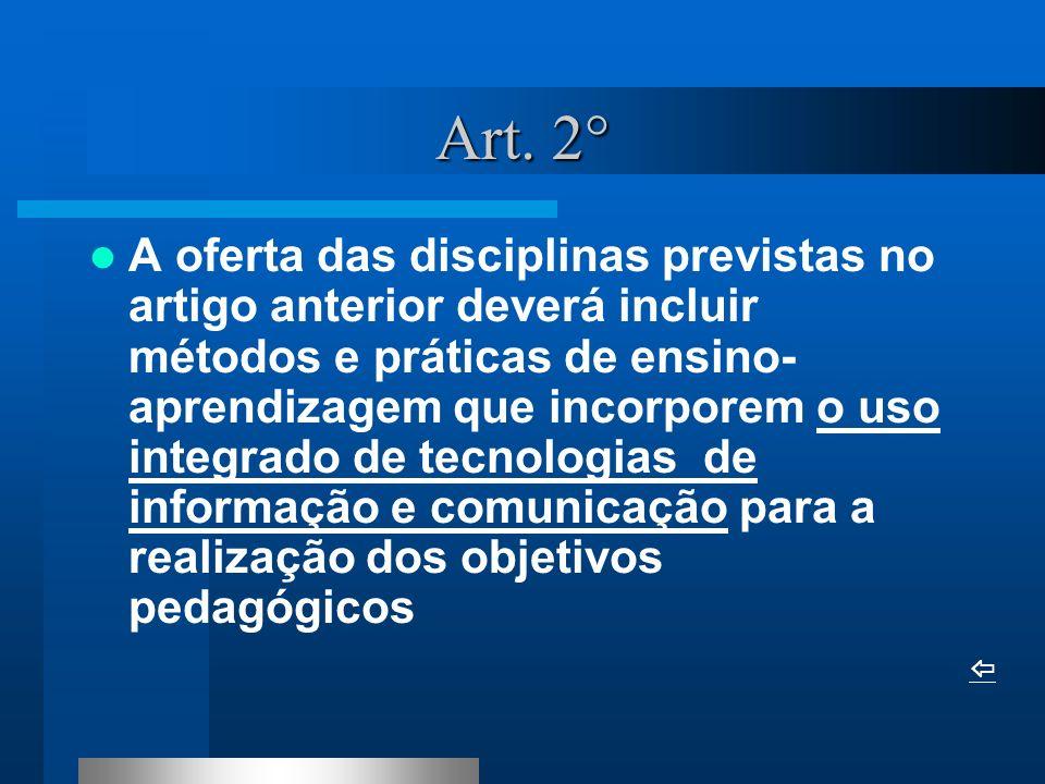 Art. 2° A oferta das disciplinas previstas no artigo anterior deverá incluir métodos e práticas de ensino- aprendizagem que incorporem o uso integrado